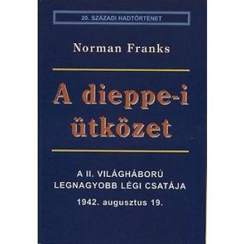 A DIEPPE-I ÜTKÖZET - A II. VILÁGHÁBORÚ LEGNAGYOBB LÉGI CSATÁJA (1942.0