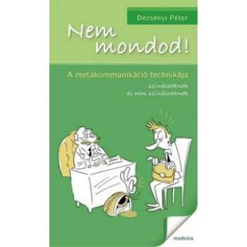 NEM MONDOD! - A METAKOMMUNIKÁCIÓ TECHNIKÁJA (2010)