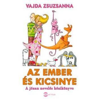 AZ EMBER ÉS KICSINYE - A JÓZAN NEVELÉS KÉZIKÖNYVE (2010)