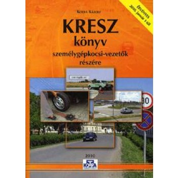 KRESZ KÖNYV SZEMÉLYGÉPKOCSI VEZETŐK RÉSZÉRE - 2010/2013 (2010)
