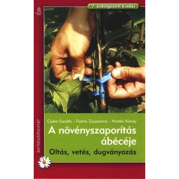 A NÖVÉNYSZAPORÍTÁS ÁBÉCÉJE - OLTÁS, VETÉS, DUGVÁNYOZÁS (ÚJ!) (2011)