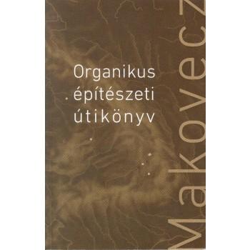ORGANIKUS ÉPITÉSZETI ÚTIKÖNYV - MAKOVECZ (2011)