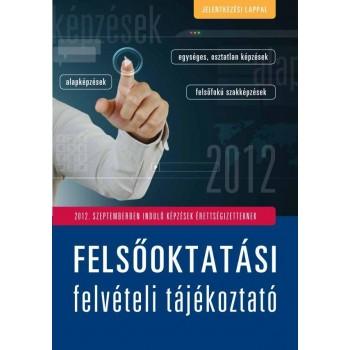 FELSŐOKTATÁSI FELVÉTELI TÁJÉKOZTATÓ 2012. - SZEPTEMBERBEN INDULÓ KÉPZÉSEK... (2011)