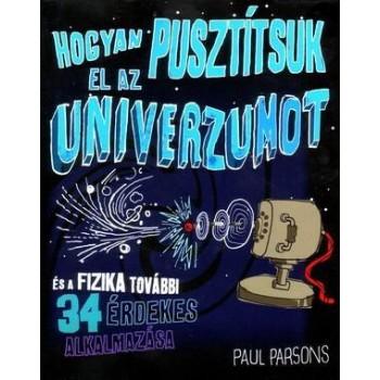 HOGYAN PUSZTÍTSUK EL AZ UNIVERZUMOT (2012)