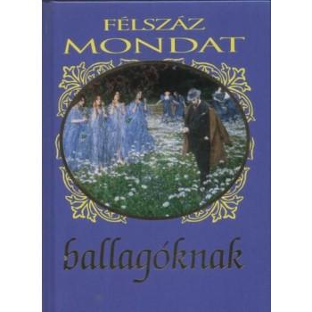 FÉLSZÁZ MONDAT BALLAGÓKNAK - ÚJ! (2013)