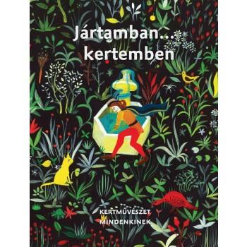 JÁRTAMBAN… KERTEMBEN - KERTMŰVÉSZET MINDENKINEK (2013)