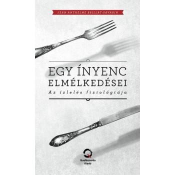EGY ÍNYENC ELMÉLKEDÉSEI - AZ ÍZLELÉS FIZIOLÓGIÁJA (2013)