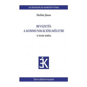 BEVEZETÉS A KOMMUNIKÁCIÓELMÉLETBE - A HÍREK ÉRTÉKE (2013)
