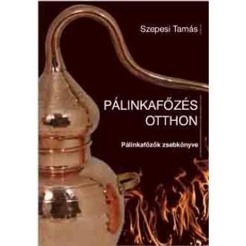 PÁLINKAFŐZÉS OTTHON - PÁLINKAFŐZŐK ZSEBKÖNYVE (2013)