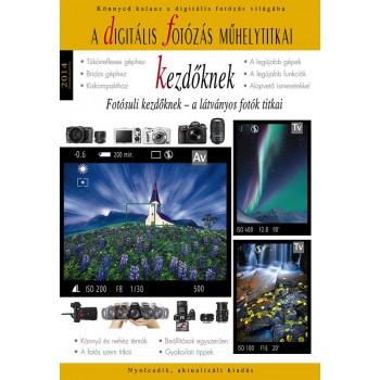 A DIGITÁLIS FOTÓZÁS MŰHELYTITKAI KEZDŐKNEK - 2014 (2013)