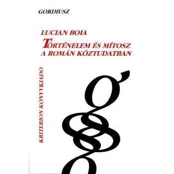 TÖRTÉNELEM ÉS MÍTOSZ A ROMÁN KÖZTUDATBAN (2005)