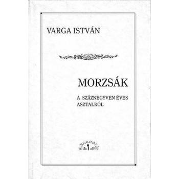 MORZSÁK - A SZÁZNEGYVEN ÉVES ASZTALRÓL (2013)