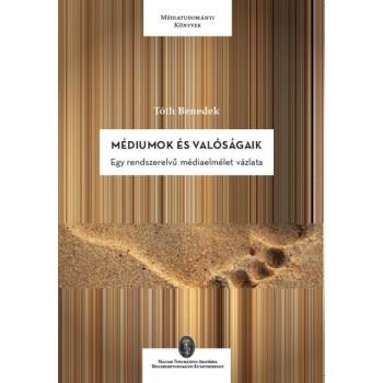 MÉDIUMOK ÉS VALÓSÁGAIK - EGY RENDSZERELVŰ MÉDIAELMÉLET VÁZLATA (2014)