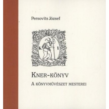 KNER-KÖNYV - A KÖNYVMŰVÉSZET MESTEREI (2014)