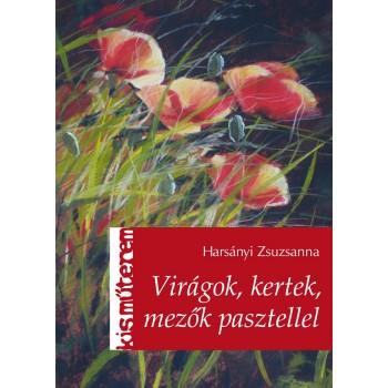 VIRÁGOK, KERTEK, MEZŐK PASZTELLEL - KISMŰTEREM - (2014)