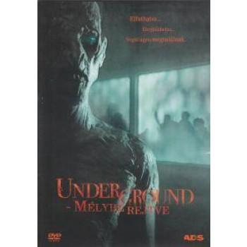 UNDERGROUND - MÉLYBE REJTVE - DVD - (2011)