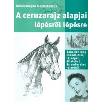 A CERUZARAJZ ALAPJAI LÉPÉSRŐL LÉPÉSRE - MŰVÉSZKÉPZŐ MESTERKURZUS (2005)