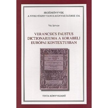 VERANCSICS FAUSTUS DICTIONARIUMA A KORABELI EURÓPAI KONTEXTUSBAN (2012)