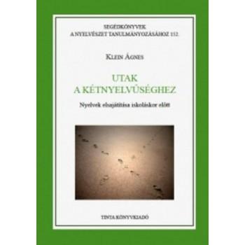 UTAK A KÉTNYELVŰSÉGHEZ - NYELVEK ELSAJÁTÍTÁSA ISKOLÁSKOR ELŐTT (2013)