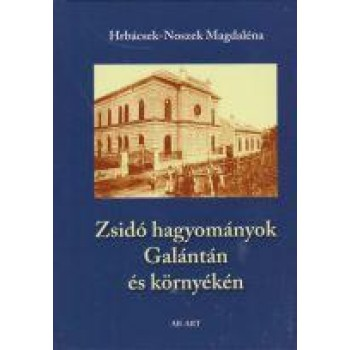 ZSIDÓ HAGYOMÁNYOK GALÁNTÁN ÉS KÖRNYÉKÉN (2015)