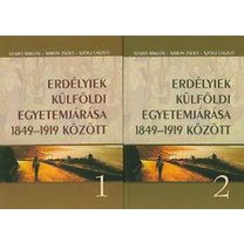 ERDÉLYIEK KÜLFÖLDI EGYETEMJÁRÁSA 1849-1919 KÖZÖTT 1-2. (2014)