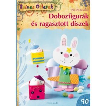 DOBOZFIGURÁK ÉS RAGASZTOTT DÍSZEK - SZÍNES ÖTLETEK 90. (2015)