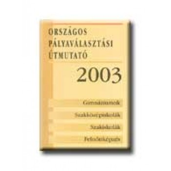 ORSZÁGOS PÁLYAVÁLASZTÁSI ÚTMUTATÓ 2004. - CD MELLÉKLETTEL -