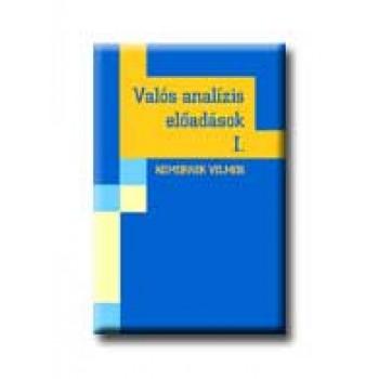 VALÓS ANALIZIS ELŐADÁSOK I-II.